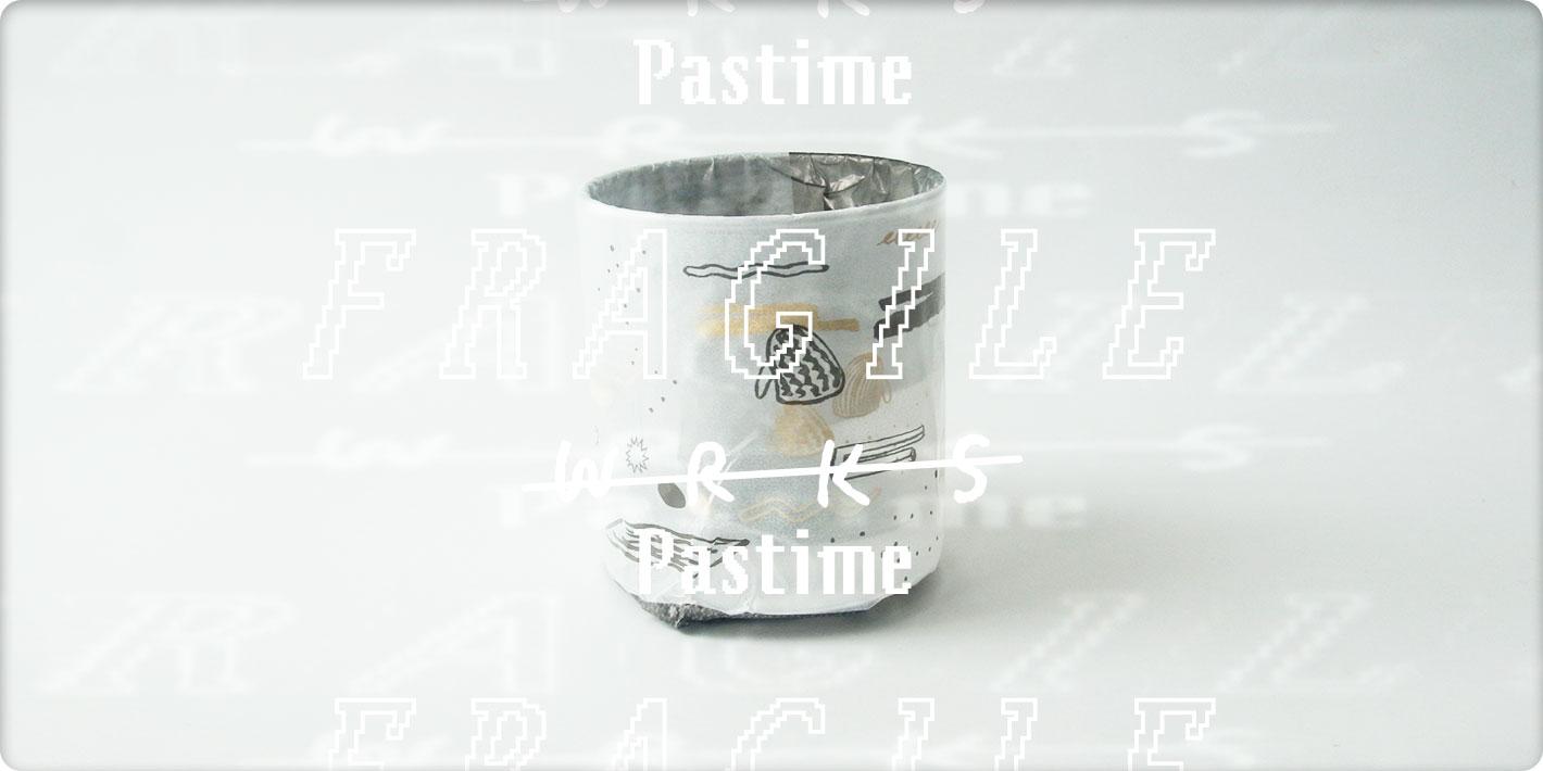 WRKS Pastime : Fragile Glass